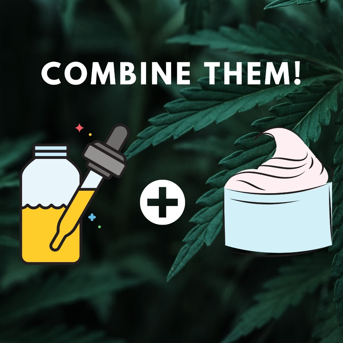 CBD lotion and CBD Tincture with a plus sign in the middle and text saying combine them!